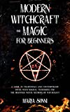 MODERN WITCHCRAFT AND MAGIC FOR BEGINNERS : A Guide to Traditional and Contemporary Paths, with Magical Techniques for the Beginner Witch, Methods of Witchcraft (English Edition)