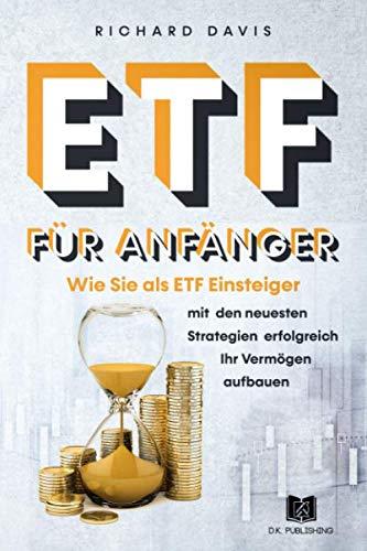 ETF für Anfänger: Wie Sie als ETF Einsteiger mit den neusten Strategien erfolgreich Ihr Vermögen aufbauen (Vermögensaufbau, Band 1)