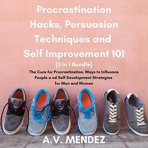 Procrastination Hacks, Persuasion Techniques and Self Improvement 101 Audiobook By A.V. Mendez cover art