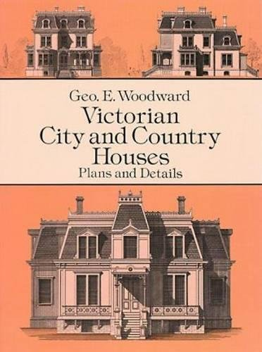 Compare Textbook Prices for Victorian City and Country Houses: Plans and Details Dover Architecture Illustrated Edition ISBN 9780486290805 by Woodward, Geo E.