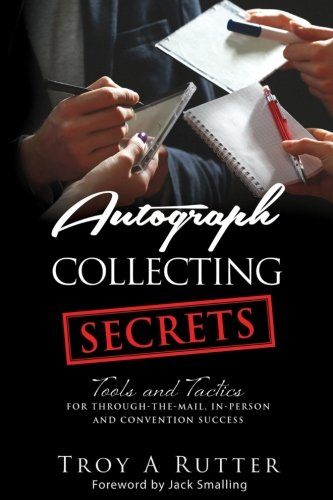 Compare Textbook Prices for Autograph Collecting Secrets: Tools and Tactics for Through-The-Mail, In-Person and Convention Success  ISBN 9780982638835 by Rutter, Troy A