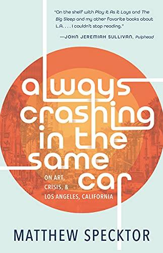 Always Crashing in the Same Car: On Art, Crisis & Los Angeles, California