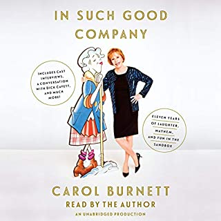 In Such Good Company     Eleven Years of Laughter, Mayhem, and Fun in the Sandbox              By:                                                                                                                                 Carol Burnett                               Narrated by:                                                                                                                                 Carol Burnett                      Length: 8 hrs and 1 min     687 ratings     Overall 4.5