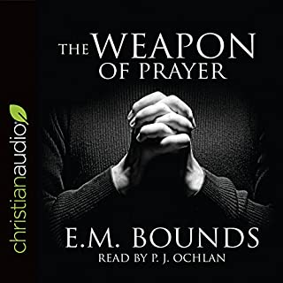The Weapon of Prayer                   By:                                                                                                                                 E.M. Bounds                               Narrated by:                                                                                                                                 P.J. Ochlan                      Length: 4 hrs and 52 mins     18 ratings     Overall 4.5
