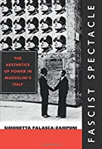 Fascist Spectacle: The Aesthetics of Power in Mussolini's Italy (Studies on the History of Society and Culture)