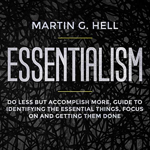 Essentialism: Do Less But Accomplish More, Guide to Identifying the Essential Things, Focus on and Getting Them Done audiobook cover art