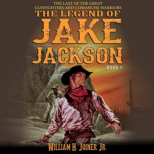 The Legend of Jake Jackson: The Last of The Great Gunfighters: A Gunfighter Western Adventure  By  cover art