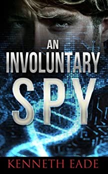 Spy Thriller: An Involuntary Spy (Involuntary Spy Political Thrillers Series Book 1) by [Kenneth Eade]
