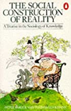 The Social Construction of Reality: A Treatise in the Sociology of Knowledge (Penguin Social Sciences) by Thomas Luckmann (28-Mar-1991) Paperback