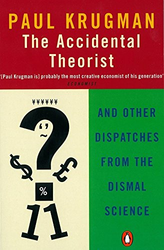 The Accidental Theorist: And Other Dispatches from the Dismal Science (Penguin Business Library) (English Edition)