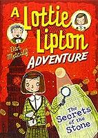 The Secrets of the Stone A Lottie Lipton Adventure (The Lottie Lipton Adventures)
