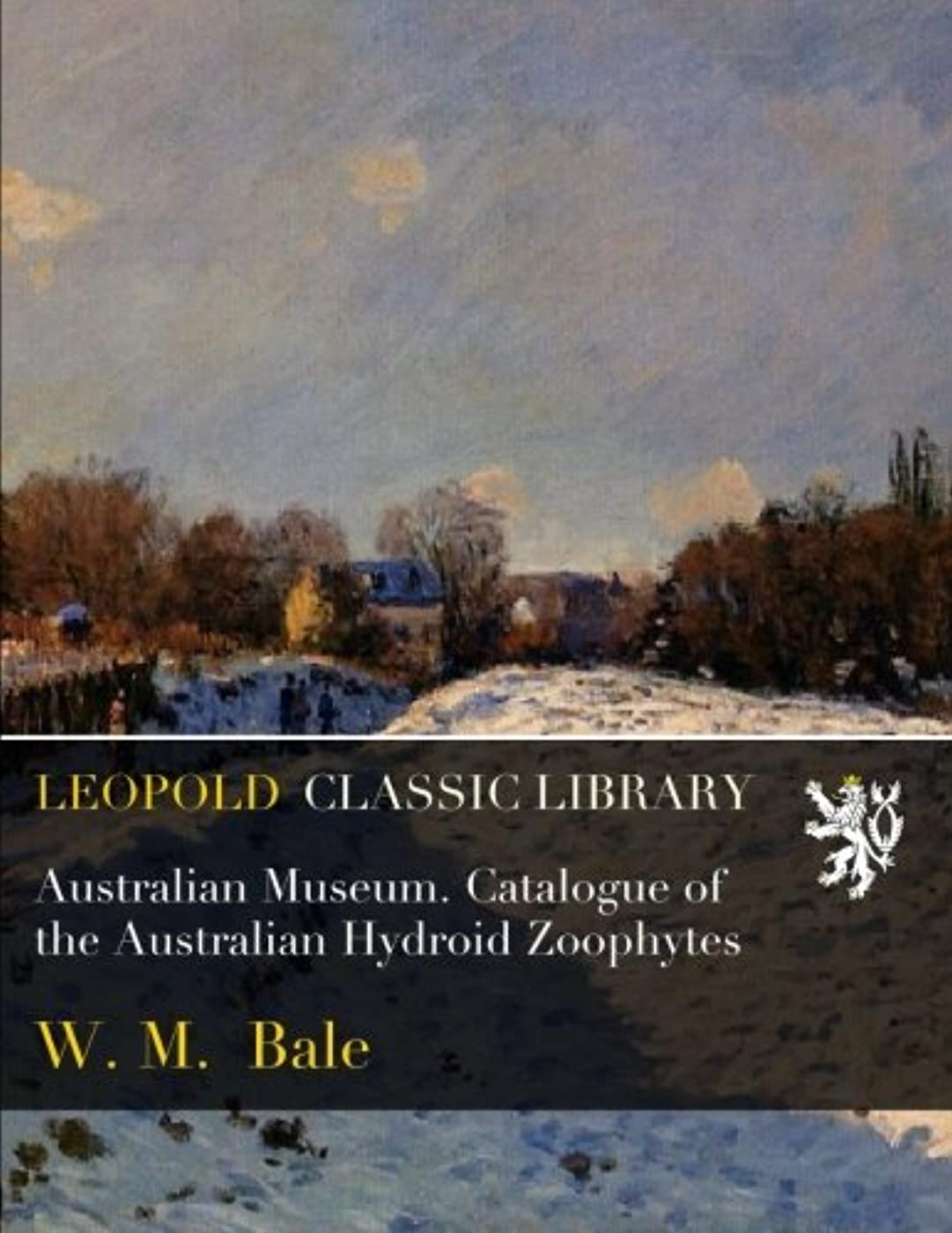 病的文明化アマチュアAustralian Museum. Catalogue of the Australian Hydroid Zoophytes