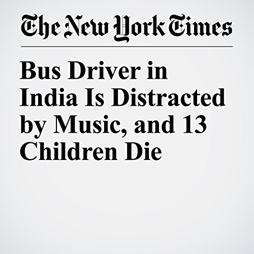 Bus Driver in India Is Distracted by Music, and 13 Children Die audiobook cover art