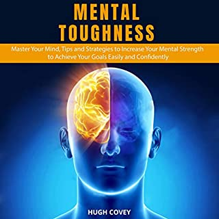 Mental Toughness     Master Your Mind, Tips and Strategies to Increase Your Mental Strength to Achieve Your Goals Easily and Confidently              By:                                                                                                                                 Hugh Covey                               Narrated by:                                                                                                                                 Russell Newton                      Length: 2 hrs and 30 mins     1 rating     Overall 5.0