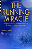The Running Miracle: The Story of a Young Man's Determination to Overcome a Crippling Childhood Injury