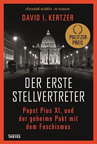 Der erste Stellvertreter: Pius XI. und der geheime Pakt mit dem Faschismus (German Edition)