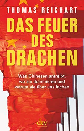 Das Feuer des Drachen: Was Chinesen antreibt, wo sie dominieren und warum sie über uns lachen