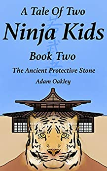 A Tale Of Two Ninja Kids - Book 2 - The Ancient Protective Stone by [Adam Oakley]