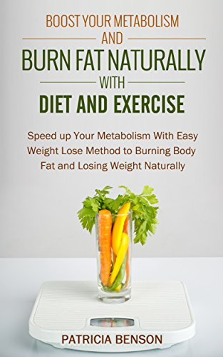 Boost Your Metabolism: Speed up Your Metabolism With Easy Weight Lose Method to Burning Body Fat and Losing Weight Naturally (English Edition)
