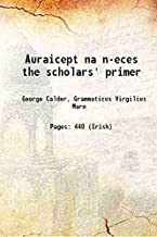 Auraicept Na N-Eces The Scholars' Primer Being The Texts Of The Ogham Tract From The Book Of Ballymote And The Yellow Book Of Lecan And Thetext Of The Trefhocul From The Book Of Leinster; [Hardcover]