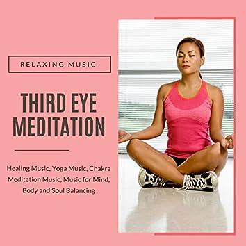 Third Eye Meditation - Relaxing Music, Healing Music, Yoga Music, Chakra Meditation Music (Music For Mind, Body And Soul Balancing)