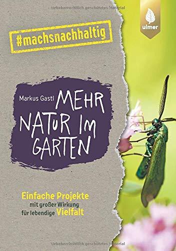 Mehr Natur im Garten: Einfache Projekte mit großer Wirkung für lebendige Vielfalt. #machsnachhaltig