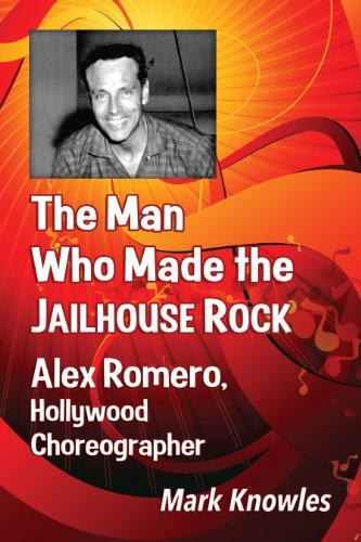 The Man Who Made the Jailhouse Rock: Alex Romero, Hollywood Choreographer (English Edition)