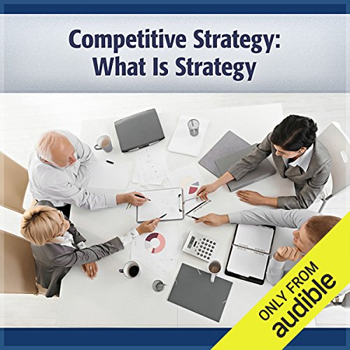 Competitive Strategy     What Is Strategy              By:                                                                                                                                 Michael Porter                               Narrated by:                                                                                                                                 Deaver Brown                      Length: 1 hr and 33 mins     7 ratings     Overall 3.6