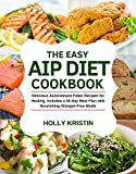 The Easy AIP Diet Cookbook: Delicious Autoimmune Paleo Recipes for Healing, Includes a 30-Day Meal Plan with Nourishing Allergen-Free Meals