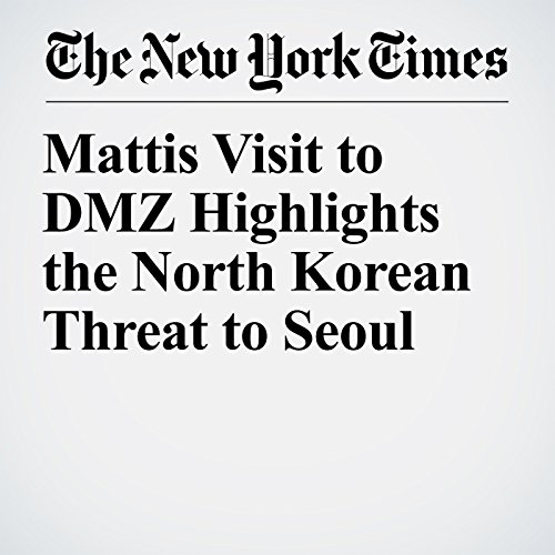 Mattis Visit to DMZ Highlights the North Korean Threat to Seoul copertina