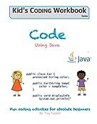 Code Using Java: Fun coding activities for absolute beginners (Kids Coding Workbook Book 2)