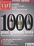 La revue du vin en france - hors serie - les 1000 plus grands vins - toutes les bouteilles qu'il faut avoir en cave - 70 vins pour commencer sa cave - notre choix pour toutes les occasions : entre amis, pour les connaisseurs, pour l'aperitif, a conserver