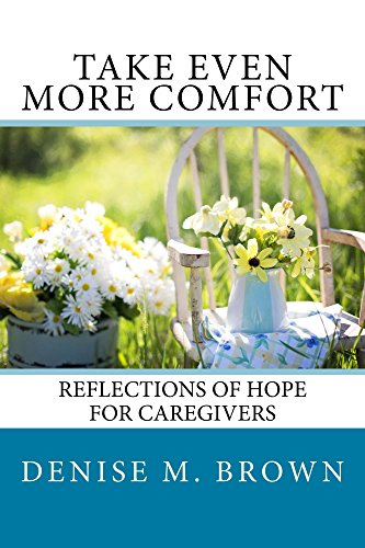 Take Even More Comfort: Reflections of Hope for Caregivers (Take Comfort Book 4) (English Edition)