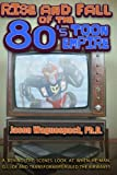 Rise and Fall of the 80s Toon Empire: A Behind the Scenes Look at When He-Man, G.I. Joe and Transformers Ruled the Airwaves (Rise and Fall of the Syndicated Toon Empire) (Volume 1)
