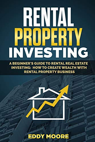 Real Estate Investing Books! - Rental Property Investing: A Beginner's Guide to Rental Real Estate Investing: How to Create Wealth with Rental Property Business
