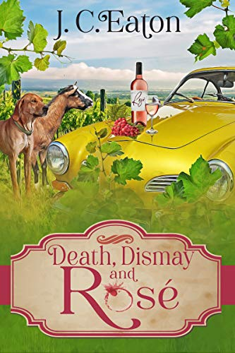Death, Dismay and Rosé (The Wine Trail Mysteries Book 6) by [J. C. Eaton]