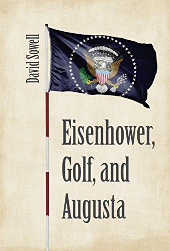 Eisenhower, Golf, and Augusta (English Edition)