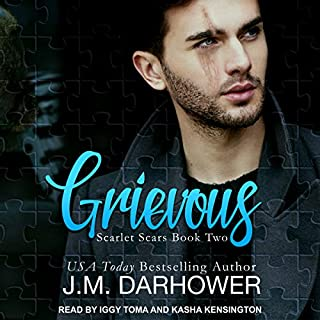 Grievous     Scarlet Scars, Book 2              By:                                                                                                                                 J. M. Darhower                               Narrated by:                                                                                                                                 Kasha Kensington,                                                                                        Iggy Toma                      Length: 11 hrs and 23 mins     106 ratings     Overall 4.8