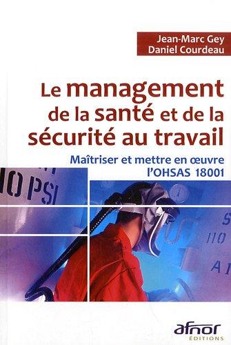 Le management de la santé et de la sécurité au travail : Maîtriser et mettre en oeuvre l'OHSAS 18001
