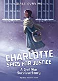 Charlotte Spies for Justice: A Civil War Survival Story (Girls Survive)