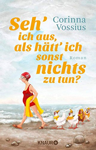 Seh' ich aus, als hätt' ich sonst nichts zu tun?: Roman (German Edition)