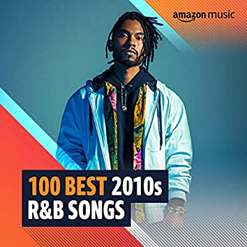 100 Best 2010s R&B Songs