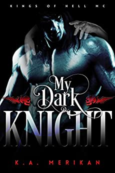 My Dark Knight (gay biker romance) (Kings of Hell MC Book 2) by [K.A. Merikan]