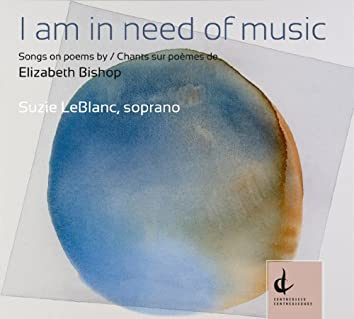 I Am in Need of Music: Songs on Poems by Elizabeth Bishop