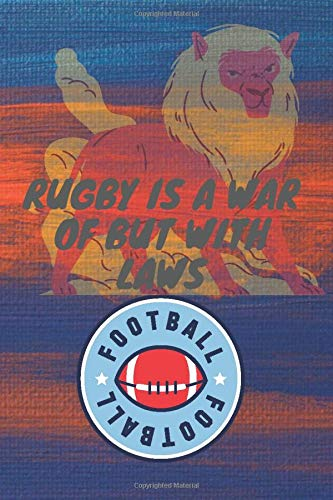Rugby is a war of but with laws: Rugby is a war of but with laws: lined notebook/jornal. 100 Ruled Pages. size 6x9 Inches. Cover is glossy.