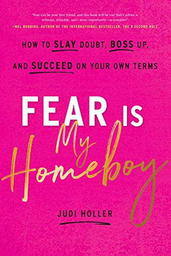 Amazon.com: Fear Is My Homeboy: How to Slay Doubt, Boss Up, and Succeed on  Your Own Terms eBook: Holler, Judi: Kindle Store