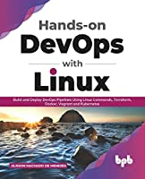 Hands-on DevOps with Linux: Build and Deploy DevOps Pipelines Using Linux Commands, Terraform, Docker, Vagrant, and Kubernetes (English Edition)