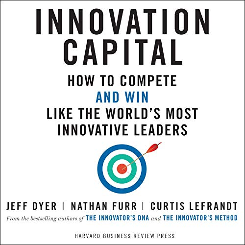 Innovation Capital Audiobook By Jeff Dyer, Nathan Furr, Curtis Lefrandt cover art