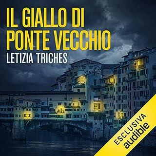 Il giallo di Ponte Vecchio     Le indagini di Giuliano Neri 1              Di:                                                                                                                                 Letizia Triches                               Letto da:                                                                                                                                 Pietro Ragusa                      Durata:  9 ore e 36 min     90 recensioni     Totali 3,8