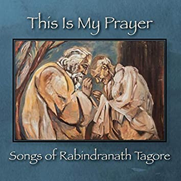 This Is My Prayer: Songs of Rabindranath Tagore